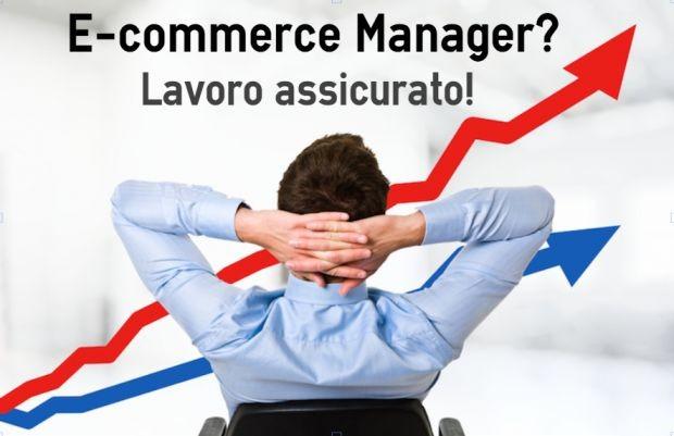 E-Commerce Manager? Lavoro assicurato