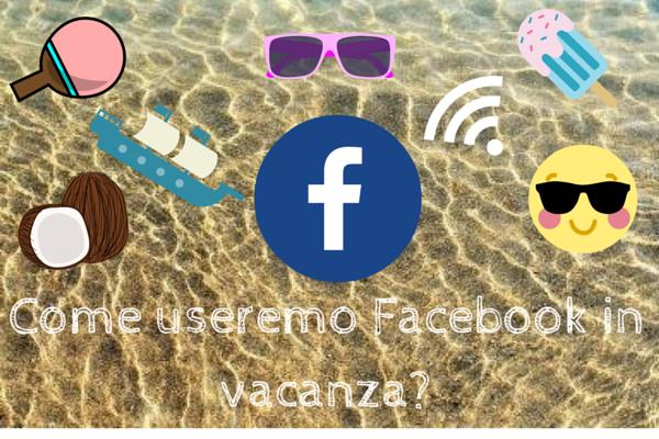 È tempo di trend, quelli sull'utilizzo di Facebook in estate