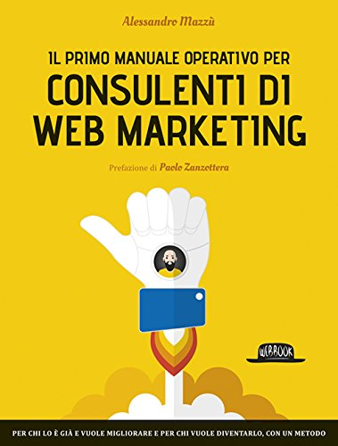 "Consulente di web marketing: un ""manuale operativo"" con i segreti del mestiere"