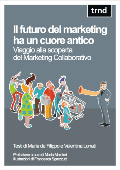 Il futuro del marketing ha un cuore antico. Viaggio alla scoperta del marketing collaborativo