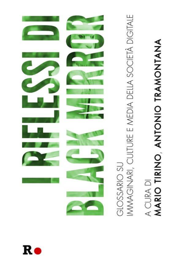 I riflessi di Black Mirror. Glossario su immaginari, culture e media della società digitale