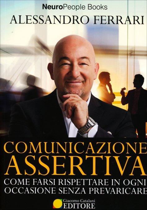 Comunicazione assertiva. Come farsi rispettare in ogni occasione senza prevaricare