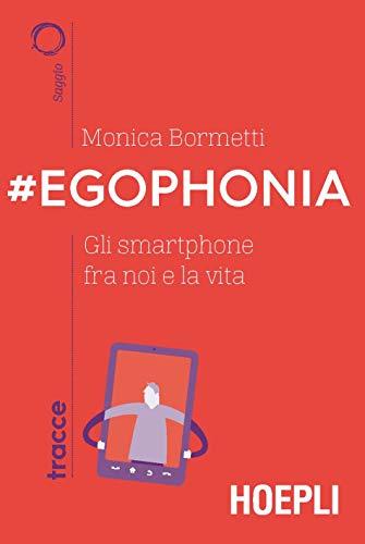egophonia gli smartphone tra noi e la vita