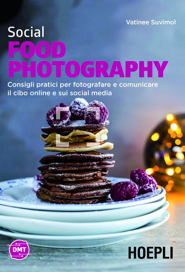 Social food photography. Consigli pratici per fotografare e comunicare il cibo online e sui social media